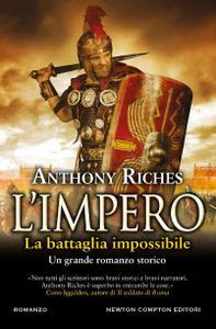 Anthony Riches - L'impero. La battaglia impossibile