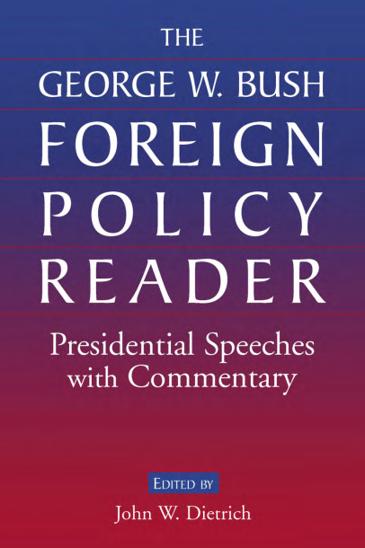 The George W. Bush Foreign Policy Reader: Presidential Speeches with Commentary