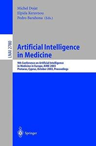 Artificial Intelligence in Medicine: 9th Conference on Artificial Intelligence, in Medicine in Europe, AIME 2003, Protaras, Cyp