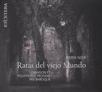 Ratas del viejo Mundo - Rions noir: Chanson et polyphonie profane pré-baroque (2018) {Et'cetera KTC 1617}
