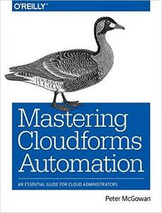 Mastering CloudForms Automation: An Essential Guide for Cloud Administrators (repost)