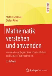 Mathematik verstehen und anwenden – von den Grundlagen bis zu Fourier-Reihen und Laplace-Transformation, 3. Auflage