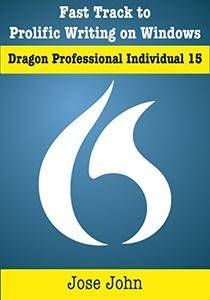 Fast Track to Prolific Writing on Windows: Dragon Professional Individual 15