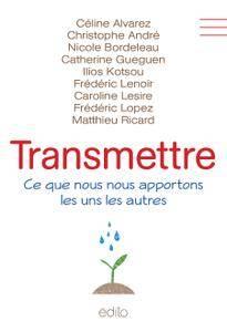 Céline Alvarez, Chrisophe André, Catherine Guéguen, Matthieu Ricard, Frédéric Lenoir - Transmettre