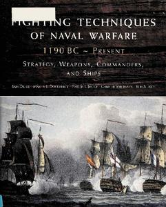 Fighting Techniques of Naval Warfare: Strategy, Weapons, Commanders, and Ships: 1190 BC - Present