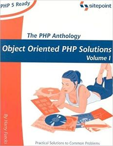 The PHP Anthology: Object Oriented PHP Solution, Volume I