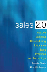 Sales 2.0: Improve Business Results Using Innovative Sales Practices and Technology (repost)