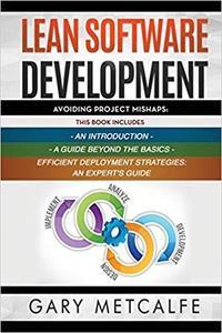 Lean Software Development: 3 Books in 1: Avoiding Project Mishaps