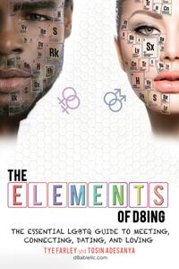 The Elements of D8ing: The Essential LGBTQ Guide to Meeting, Connecting, Dating, and Loving