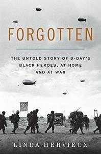 Forgotten: The Untold Story of D-Day's Black Heroes, at Home and at War  (repost)