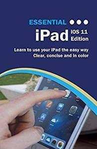 Essential iPad: iOS 11 Edition (Computer Essentials)