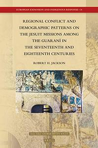 Regional Conflict and Demographic Patterns on the Jesuit Missions among the Guaraní in the Seventeenth and Eighteenth Centuries