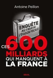 """Antoine Peillon, """"Ces 600 milliards qui manquent à la France. Enquête au coeur de l'évasion fiscale"""""""