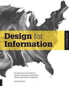 Design for Information: An Introduction to the Histories, Theories, and Best Practices Behind Effective Information Visualizati