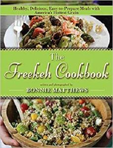 The Freekeh Cookbook: Healthy, Delicious, Easy-to-Prepare Meals with America's Hottest Grain