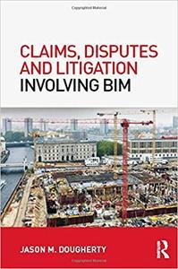 Claims, Disputes and Litigation Involving BIM
