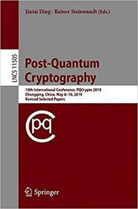 Post-Quantum Cryptography: 10th International Conference, PQCrypto 2019, Chongqing, China, May 8–10, 2019 Revised Select