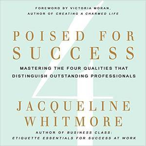 Poised for Success: Mastering the Four Qualities That Distinguish Outstanding Professionals [Audiobook]