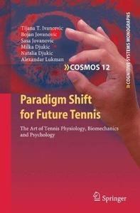 Paradigm Shift for Future Tennis: The Art of Tennis Physiology, Biomechanics and Psychology (Repost)