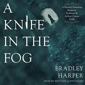 A Knife in the Fog: A Mystery Featuring Margaret Harkness and Arthur Conan Doyle [Audiobook]