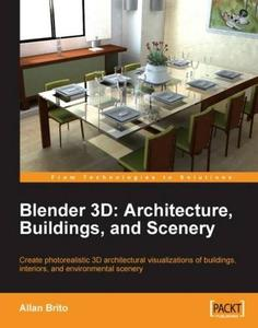 Blender 3D Architecture, Buildings, and Scenery: Create photorealistic 3D architectural visualizations of buildings