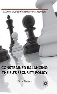 Constrained Balancing: The EU's Security Policy (Palgrave Studies in International Relations) (Repost)