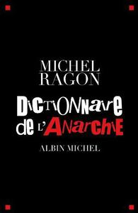 "Michel Ragon, ""Dictionnaire de l'anarchie"""