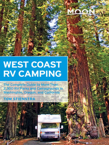 Moon West Coast RV Camping: The Complete Guide to More Than 2,300 RV Parks and Campgrounds in Washington, Oregon
