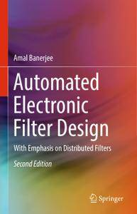Automated Electronic Filter Design: With Emphasis on Distributed Filters, Second Edition