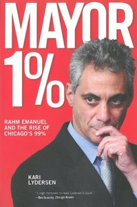 Mayor 1%: Rahm Emanuel and the Rise of Chicago's 99% (repost)