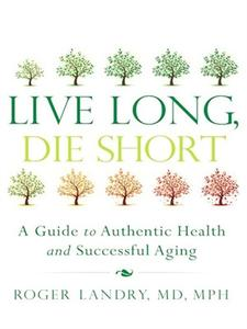 Live Long, Die Short: A Guide to Authentic Health and Successful Aging (repost)