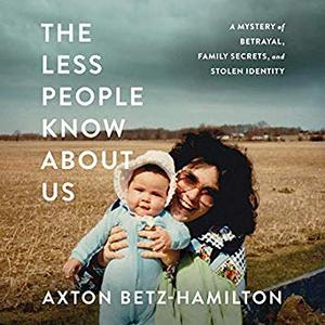 The Less People Know About Us: A Mystery of Betrayal, Family Secrets, and Stolen Identity [Audiobook]