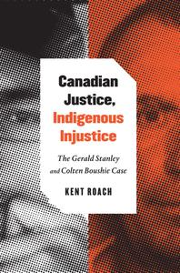Canadian Justice, Indigenous Injustice: The Gerald Stanley and Colten Boushie Case