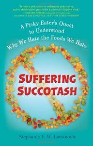 Suffering Succotash A Picky Eater's Quest to Understand Why We Hate the Foods We Hate