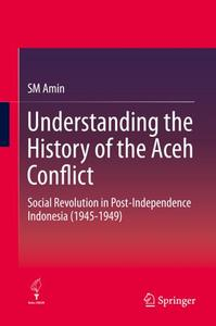 Understanding the History of the Aceh Conflict: Social Revolution in Post-Independence Indonesia (1945-1949) (Repost)