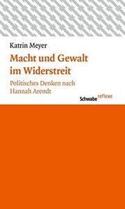 Macht und Gewalt im Widerstreit: Politisches Denken nach Hannah Arendt