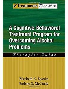 A Cognitive-Behavioral Treatment Program for Overcoming Alcohol Problems. Therapist Guide [Repost]