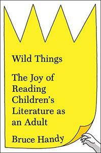 Wild Things: The Joy of Reading Children's Literature as an Adult