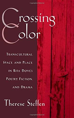 Crossing Color: Transcultural Space and Place in Rita Dove's Poetry, Fiction, and Drama (W.E.B. Du Bois Institute)