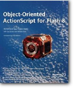 Todd Yard, Peter Elst, «Object-Oriented ActionScript For Flash 8»