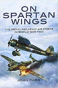 On Spartan Wings: The Royal Hellenic Air Force in World War Two [Repost]