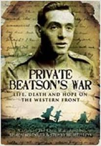 Private Beatson's War: Life, Death and Hope on the Western Front