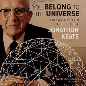 You Belong to the Universe: Buckminster Fuller and the Future [Audiobook]