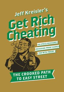 Get Rich Cheating: The Crooked Path to Easy Street (repost)