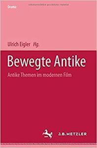Bewegte Antike: Antike Themen im modernen Film