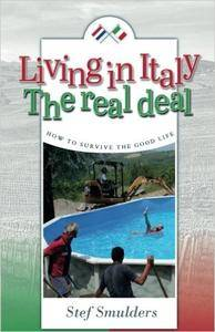 Living in Italy: The Real Deal - How to Survive the Good Life