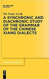 A Synchronic and Diachronic Study of the Grammar of the Chinese Xiang Dialects