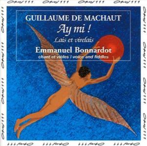 Emmanuel Bonnardot - Guillaume de Machaut: Ay Mi! Lais et virelais (1997)