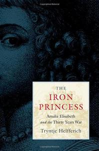 The Iron Princess: Amalia Elisabeth and the Thirty Years War [Repost]