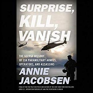 Surprise, Kill, Vanish: The Secret History of CIA Paramilitary Armies, Operators, and Assassins [Audiobook]